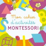 cahier d'activités montessori christel guyot la pédagogie montessori aujourd'hui